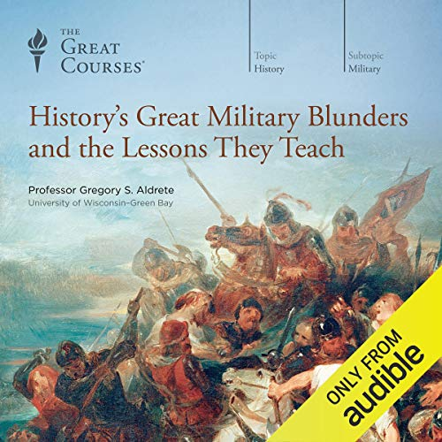 The Great Courses - History's Great Military Blunders and the Lessons They Teach Audio Book Free